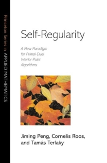 Self-Regularity : A New Paradigm for Primal-Dual Interior-Point Algorithms, Paperback / softback Book