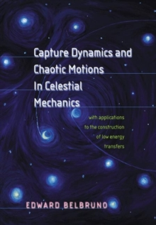 Capture Dynamics and Chaotic Motions in Celestial Mechanics : With Applications to the Construction of Low Energy Transfers, Hardback Book