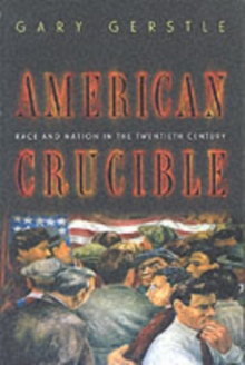 American Crucible : Race and Nation in the Twentieth Century, Paperback Book