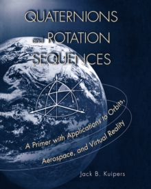 Quaternions and Rotation Sequences : A Primer with Applications to Orbits, Aerospace and Virtual Reality, Paperback Book