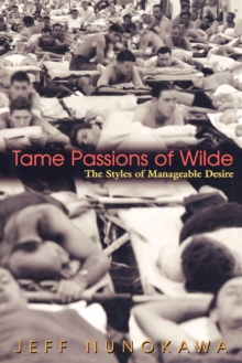 Tame Passions of Wilde : The Styles of Manageable Desire, Paperback / softback Book