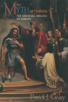 The Myth of Nations : The Medieval Origins of Europe, Paperback Book