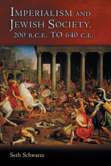 Imperialism and Jewish Society : 200 B.C.E. to 640 C.E., Paperback / softback Book