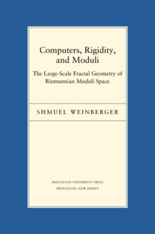 Computers, Rigidity, and Moduli : The Large-Scale Fractal Geometry of Riemannian Moduli Space, Hardback Book