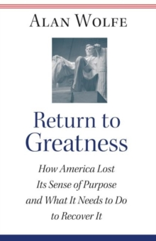 Return to Greatness : How America Lost Its Sense of Purpose and What It Needs to Do to Recover It, Hardback Book