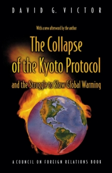 The Collapse of the Kyoto Protocol and the Struggle to Slow Global Warming, Paperback / softback Book