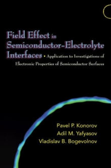 Field Effect in Semiconductor-Electrolyte Interfaces : Application to Investigations of Electronic Properties of Semiconductor Surfaces, Hardback Book