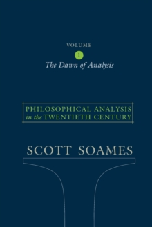 Philosophical Analysis in the Twentieth Century, Volume 1 : The Dawn of Analysis, Paperback / softback Book