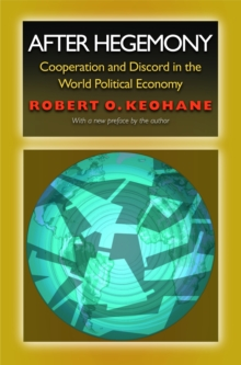 After Hegemony : Cooperation and Discord in the World Political Economy, Paperback Book