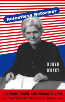 Relentless Reformer : Josephine Roche and Progressivism in Twentieth-Century America, Hardback Book