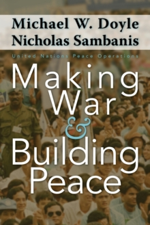 Making War and Building Peace : United Nations Peace Operations, Paperback / softback Book