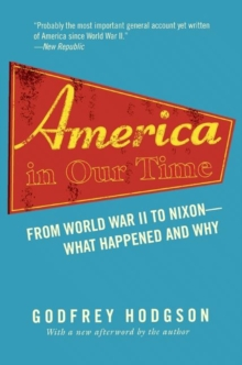 America in Our Time : From World War II to Nixon--What Happened and Why, Paperback / softback Book