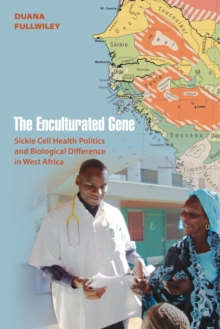 The Enculturated Gene : Sickle Cell Health Politics and Biological Difference in West Africa, Paperback / softback Book