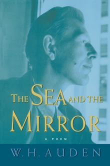 The Sea and the Mirror : A Commentary on Shakespeare's The Tempest, Paperback / softback Book