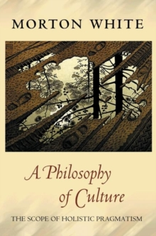 A Philosophy of Culture : The Scope of Holistic Pragmatism, Paperback / softback Book