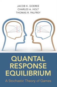 Quantal Response Equilibrium : A Stochastic Theory of Games, Hardback Book