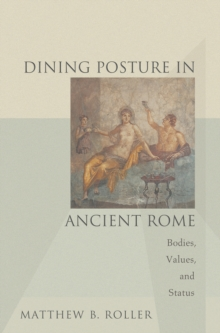 Dining Posture in Ancient Rome : Bodies, Values, and Status, Hardback Book