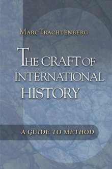 The Craft of International History : A Guide to Method, Paperback / softback Book