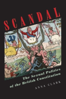 Scandal : The Sexual Politics of the British Constitution, Paperback / softback Book