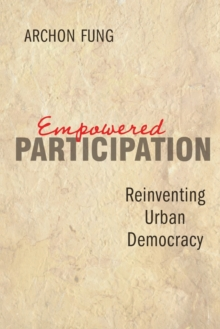 Empowered Participation : Reinventing Urban Democracy, Paperback / softback Book