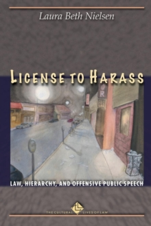 License to Harass : Law, Hierarchy, and Offensive Public Speech, Paperback / softback Book