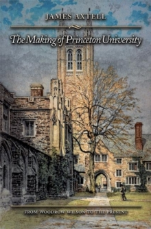 The Making of Princeton University : From Woodrow Wilson to the Present, Hardback Book