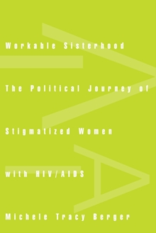 Workable Sisterhood : The Political Journey of Stigmatized Women with HIV/AIDS, Paperback / softback Book