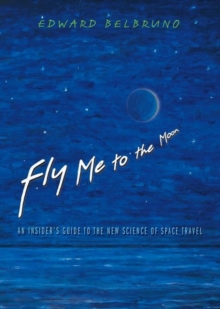 Fly Me to the Moon : An Insider's Guide to the New Science of Space Travel, Hardback Book