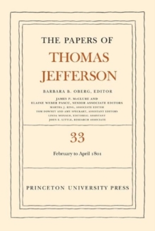 The Papers of Thomas Jefferson, Volume 33 : 17 February to 30 April 1801, Hardback Book