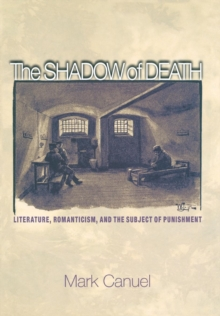 The Shadow of Death : Literature, Romanticism, and the Subject of Punishment, Hardback Book