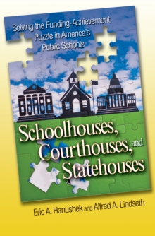 Schoolhouses, Courthouses, and Statehouses : Solving the Funding-Achievement Puzzle in America's Public Schools, Hardback Book