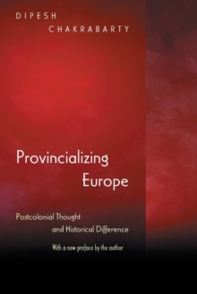 Provincializing Europe : Postcolonial Thought and Historical Difference, Paperback Book