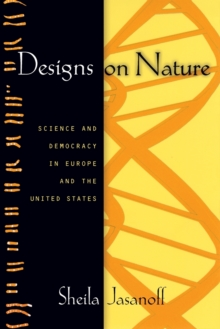 Designs on Nature : Science and Democracy in Europe and the United States, Paperback Book