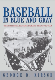 Baseball in Blue and Gray : The National Pastime during the Civil War, Paperback / softback Book