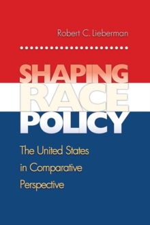 Shaping Race Policy : The United States in Comparative Perspective, Paperback / softback Book