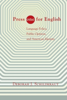 "Press ""ONE"" for English : Language Policy, Public Opinion, and American Identity, Paperback / softback Book"