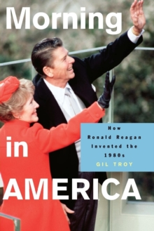 Morning in America : How Ronald Reagan Invented the 1980's, Paperback / softback Book