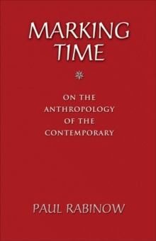 Marking Time : On the Anthropology of the Contemporary, Paperback / softback Book