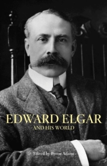 Edward Elgar and His World, Paperback / softback Book