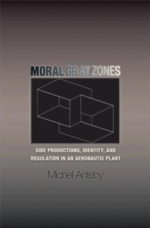 Moral Gray Zones : Side Productions, Identity, and Regulation in an Aeronautic Plant, Hardback Book