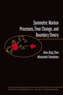 Symmetric Markov Processes, Time Change, and Boundary Theory (LMS-35), Hardback Book