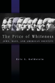 The Price of Whiteness : Jews, Race, and American Identity, Paperback / softback Book