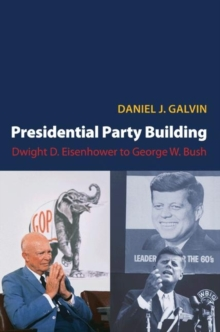 Presidential Party Building : Dwight D. Eisenhower to George W. Bush, Paperback / softback Book