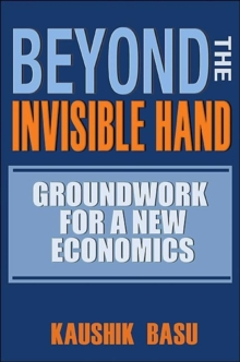 Beyond the Invisible Hand : Groundwork for a New Economics, Hardback Book