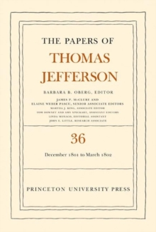 The Papers of Thomas Jefferson, Volume 36 : 1 December 1801 to 3 March 1802, Hardback Book