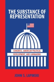 The Substance of Representation : Congress, American Political Development, and Lawmaking, Paperback / softback Book