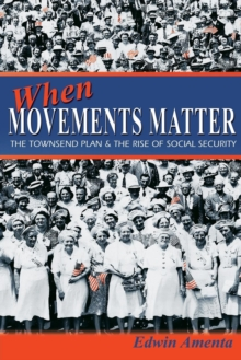 When Movements Matter : The Townsend Plan and the Rise of Social Security, Paperback / softback Book