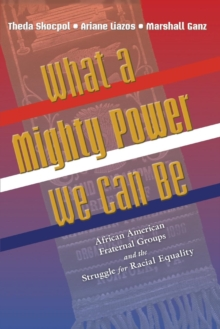What a Mighty Power We Can Be : African American Fraternal Groups and the Struggle for Racial Equality, Paperback / softback Book