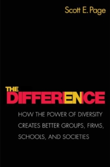 The Difference : How the Power of Diversity Creates Better Groups, Firms, Schools, and Societies - New Edition, Paperback Book