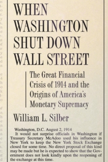When Washington Shut Down Wall Street : The Great Financial Crisis of 1914 and the Origins of America's Monetary Supremacy, Paperback / softback Book